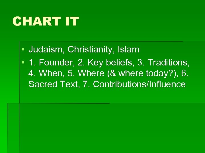 CHART IT § Judaism, Christianity, Islam § 1. Founder, 2. Key beliefs, 3. Traditions,