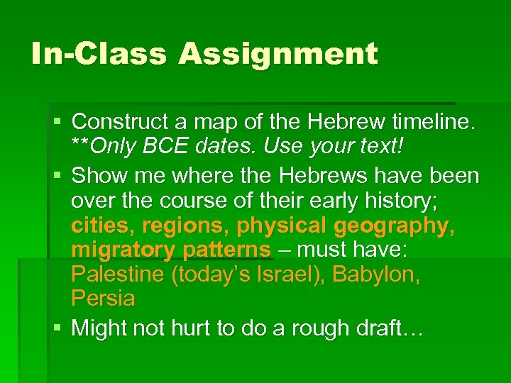 In-Class Assignment § Construct a map of the Hebrew timeline. **Only BCE dates. Use