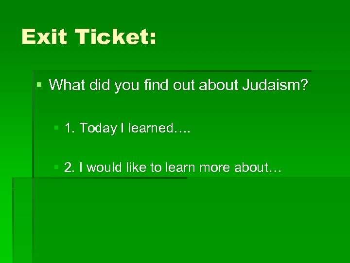 Exit Ticket: § What did you find out about Judaism? § 1. Today I