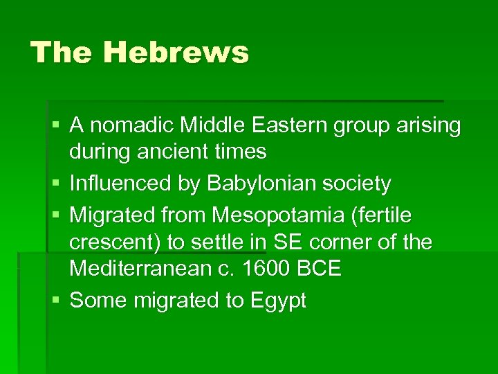 The Hebrews § A nomadic Middle Eastern group arising during ancient times § Influenced