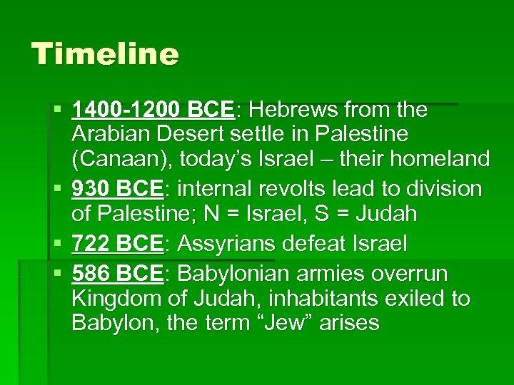 Timeline § 1400 -1200 BCE: Hebrews from the Arabian Desert settle in Palestine (Canaan),