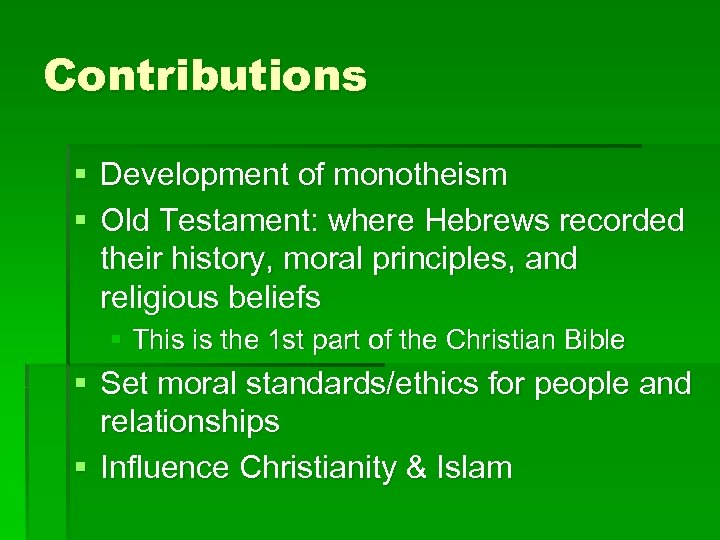 Contributions § Development of monotheism § Old Testament: where Hebrews recorded their history, moral
