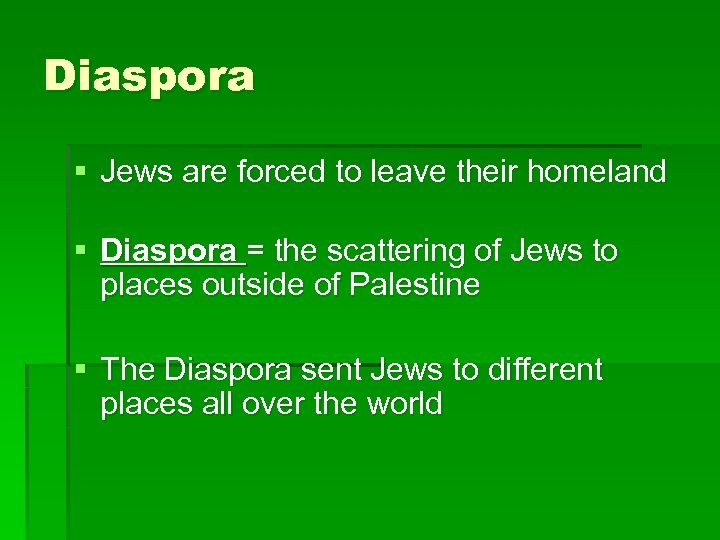 Diaspora § Jews are forced to leave their homeland § Diaspora = the scattering