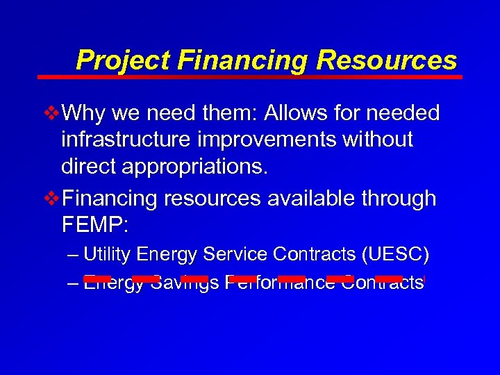 Project Financing Resources v Why we need them: Allows for needed infrastructure improvements without