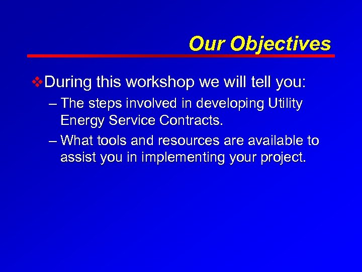 Our Objectives v During this workshop we will tell you: – The steps involved