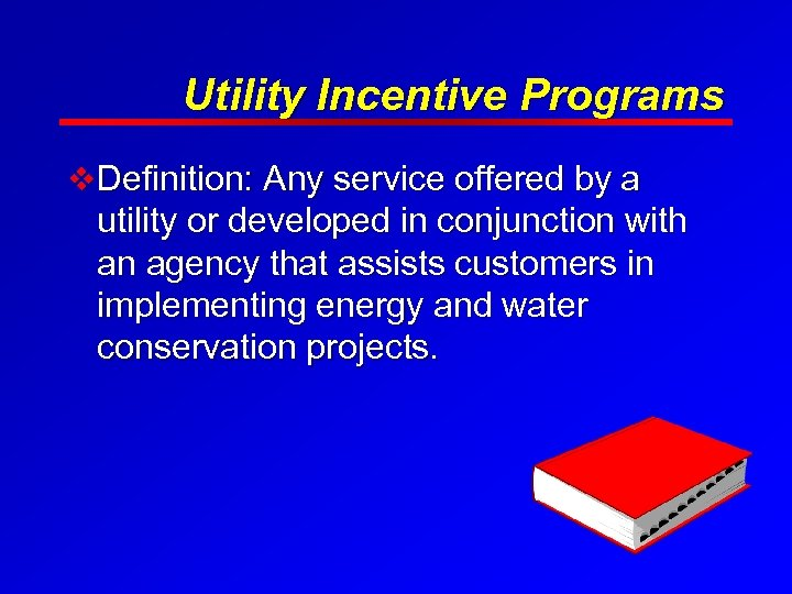 Utility Incentive Programs v Definition: Any service offered by a utility or developed in