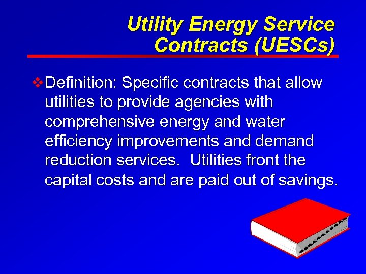 Utility Energy Service Contracts (UESCs) v Definition: Specific contracts that allow utilities to provide