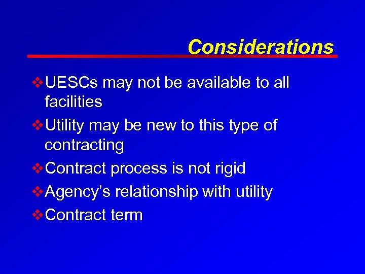 Considerations v UESCs may not be available to all facilities v Utility may be
