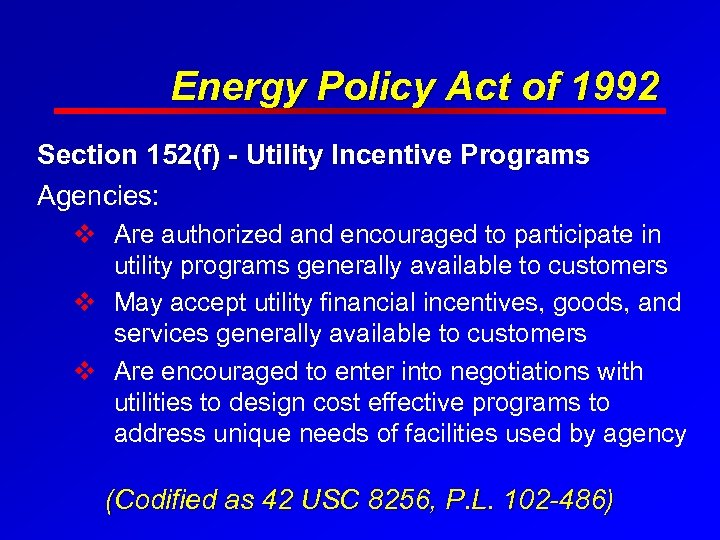 Energy Policy Act of 1992 Section 152(f) - Utility Incentive Programs Agencies: v Are