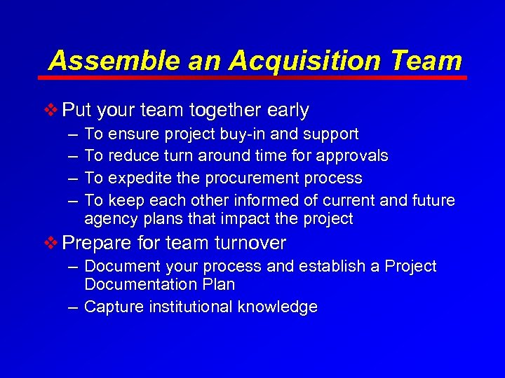 Assemble an Acquisition Team v Put your team together early – To ensure project