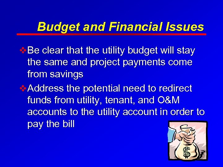Budget and Financial Issues v Be clear that the utility budget will stay the