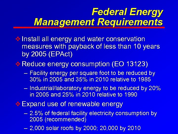 Federal Energy Management Requirements v Install energy and water conservation measures with payback of