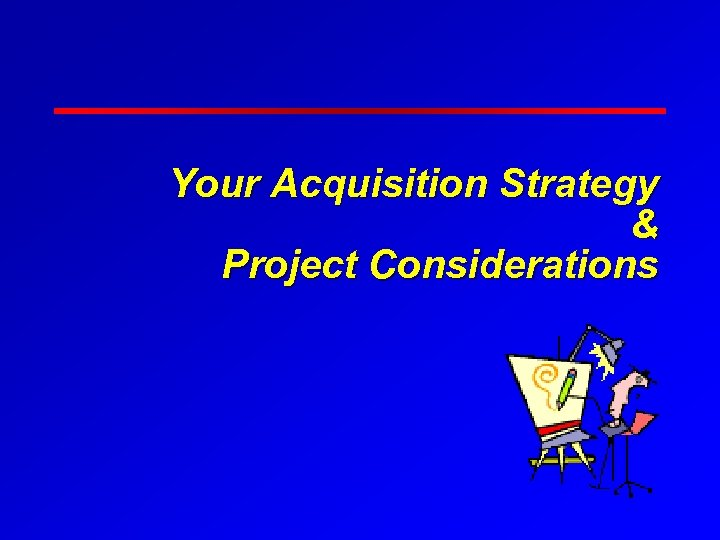 Your Acquisition Strategy & Project Considerations