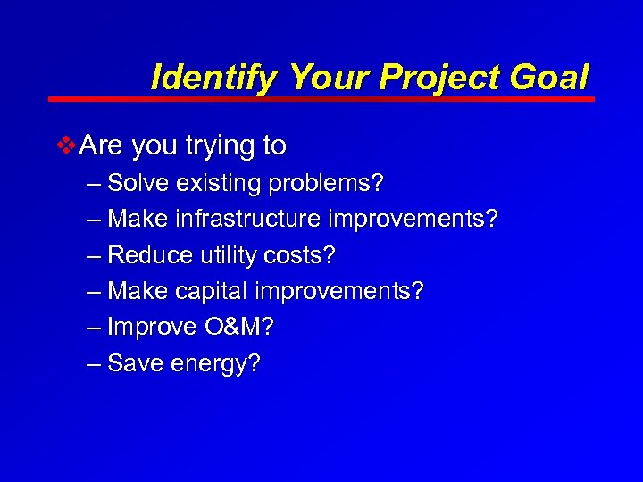Identify Your Project Goal v Are you trying to – Solve existing problems? –
