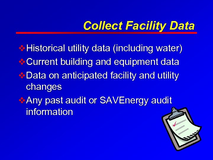 Collect Facility Data v Historical utility data (including water) v Current building and equipment
