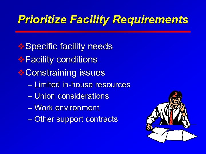 Prioritize Facility Requirements v Specific facility needs v Facility conditions v Constraining issues –
