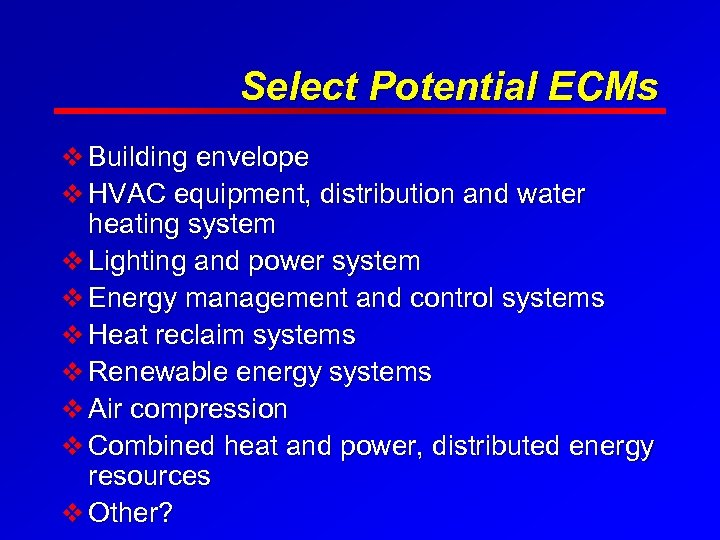 Select Potential ECMs v Building envelope v HVAC equipment, distribution and water heating system