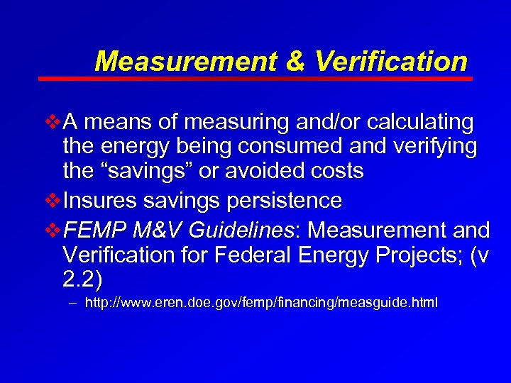Measurement & Verification v A means of measuring and/or calculating the energy being consumed