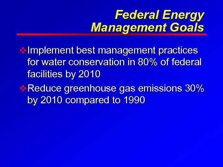 Federal Energy Management Goals v Implement best management practices for water conservation in 80%