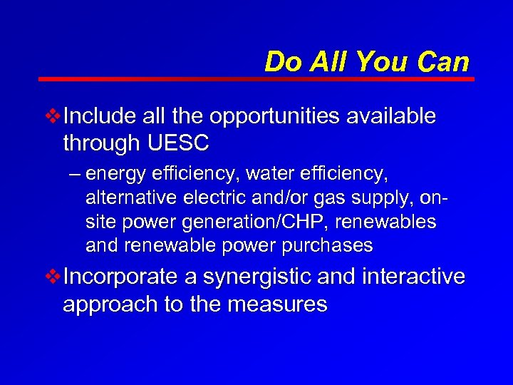 Do All You Can v Include all the opportunities available through UESC – energy