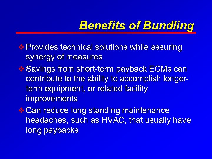 Benefits of Bundling v Provides technical solutions while assuring synergy of measures v Savings