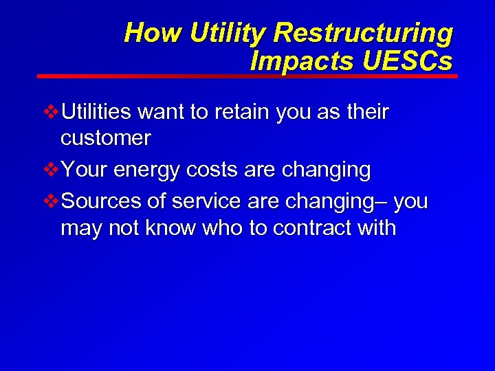 How Utility Restructuring Impacts UESCs v Utilities want to retain you as their customer