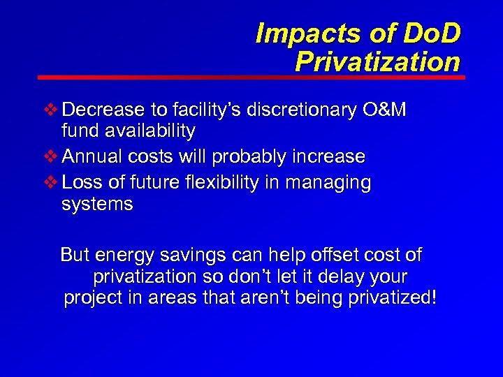 Impacts of Do. D Privatization v Decrease to facility's discretionary O&M fund availability v