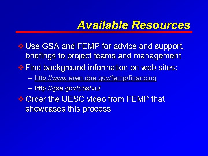 Available Resources v Use GSA and FEMP for advice and support, briefings to project
