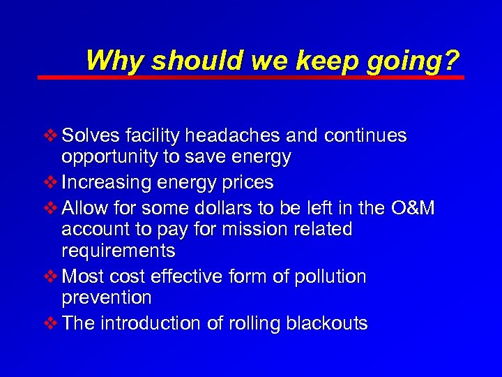 Why should we keep going? v Solves facility headaches and continues opportunity to save