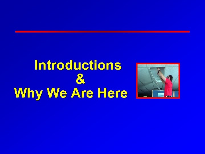 Introductions & Why We Are Here