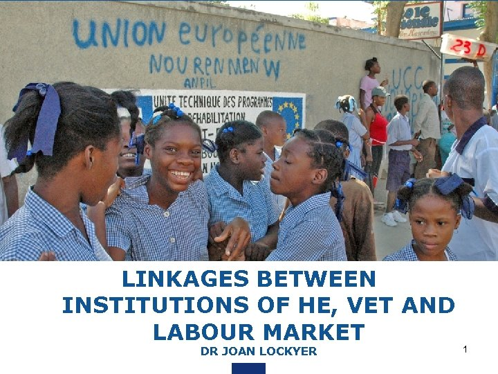 LINKAGES BETWEEN INSTITUTIONS OF HE, VET AND LABOUR MARKET DR JOAN LOCKYER 1