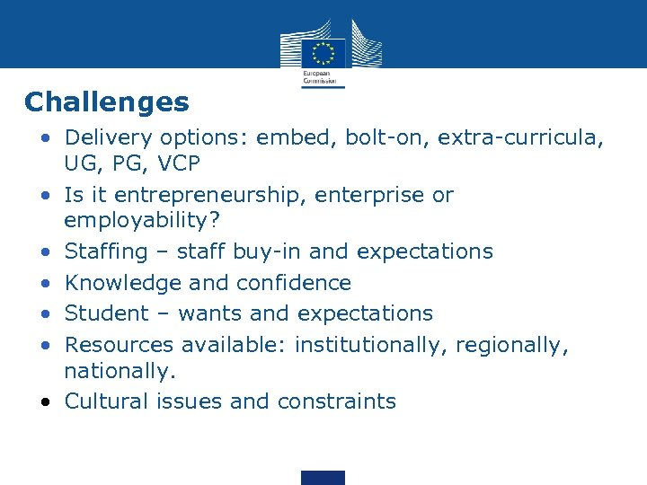 Challenges • Delivery options: embed, bolt-on, extra-curricula, UG, PG, VCP • Is it entrepreneurship,