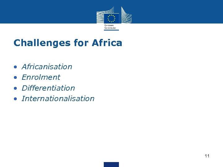 Challenges for Africa • • Africanisation Enrolment Differentiation Internationalisation 11
