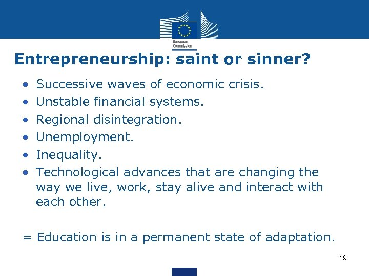 Entrepreneurship: saint or sinner? • • • Successive waves of economic crisis. Unstable financial