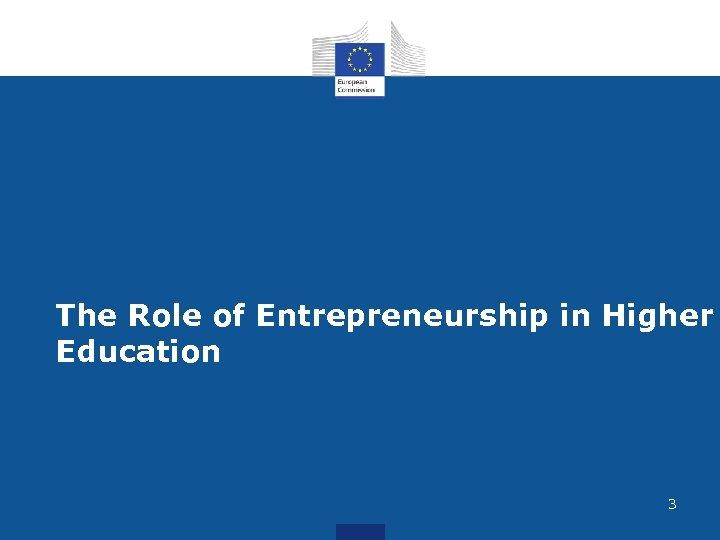 The Role of Entrepreneurship in Higher Education 3