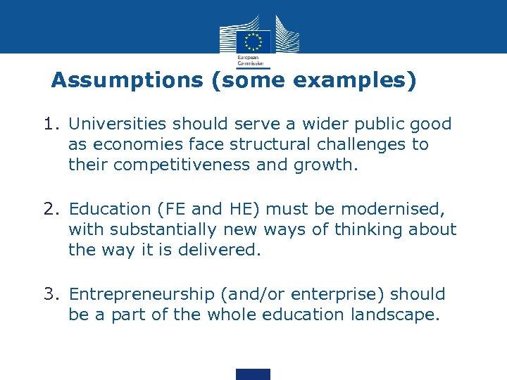 Assumptions (some examples) 1. Universities should serve a wider public good as economies face