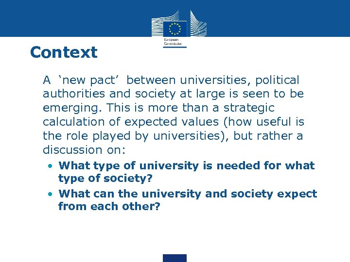 Context • A 'new pact' between universities, political authorities and society at large is