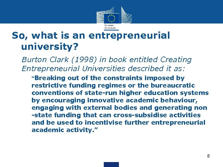 So, what is an entrepreneurial university? • Burton Clark (1998) in book entitled Creating