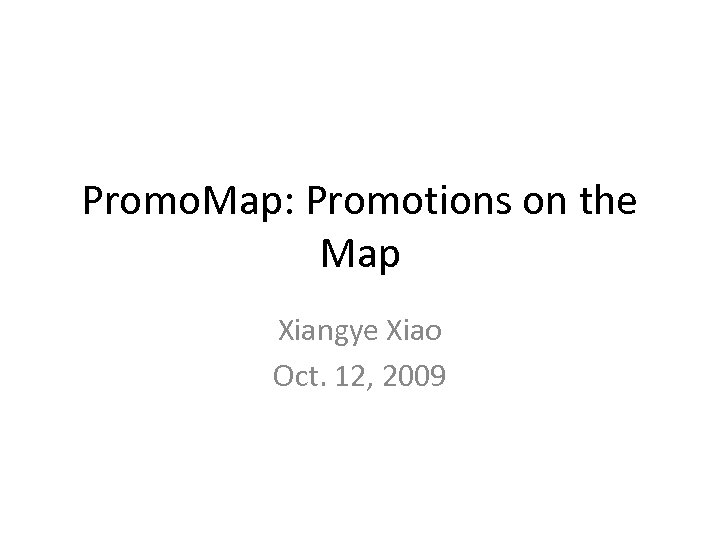 Promo. Map: Promotions on the Map Xiangye Xiao Oct. 12, 2009