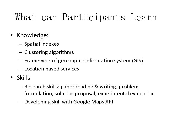 What can Participants Learn • Knowledge: – – Spatial indexes Clustering algorithms Framework of