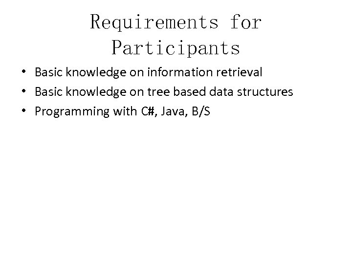 Requirements for Participants • Basic knowledge on information retrieval • Basic knowledge on tree