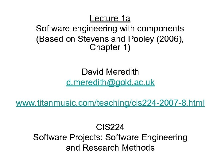 Lecture 1 a Software engineering with components (Based on Stevens and Pooley (2006), Chapter