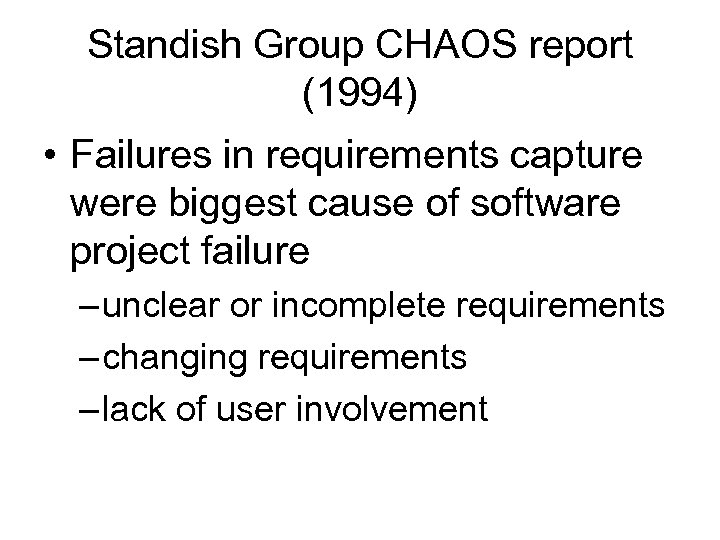 Standish Group CHAOS report (1994) • Failures in requirements capture were biggest cause of