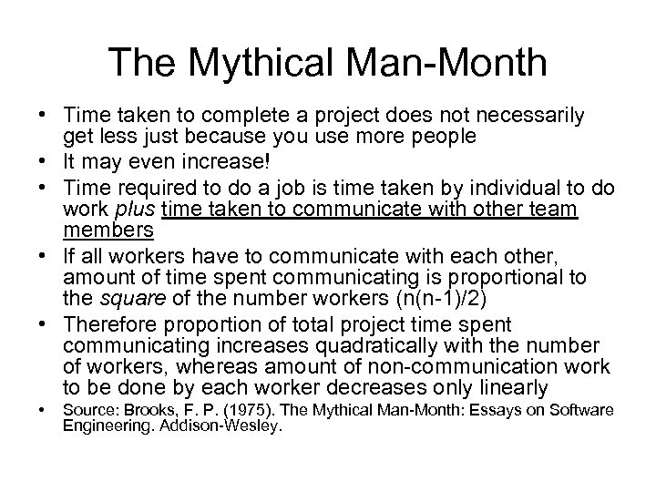 The Mythical Man-Month • Time taken to complete a project does not necessarily get