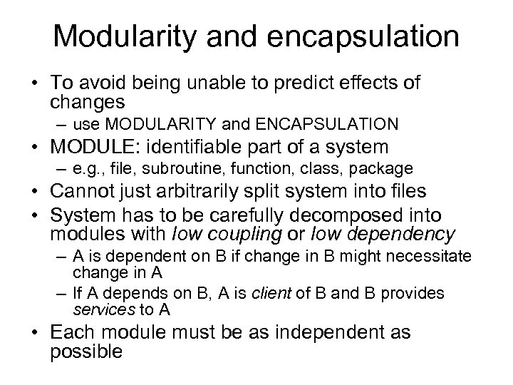 Modularity and encapsulation • To avoid being unable to predict effects of changes –
