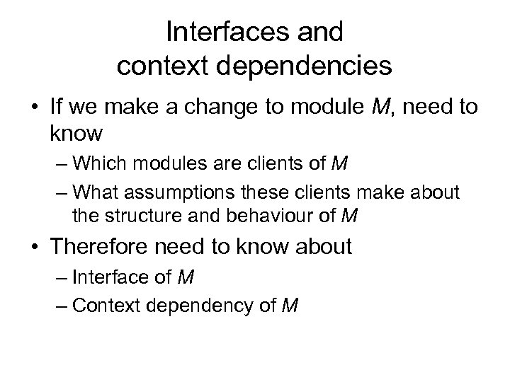 Interfaces and context dependencies • If we make a change to module M, need