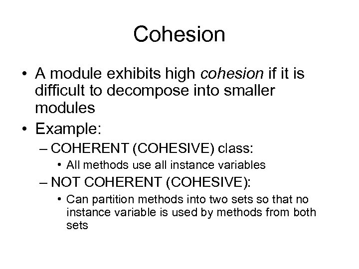 Cohesion • A module exhibits high cohesion if it is difficult to decompose into
