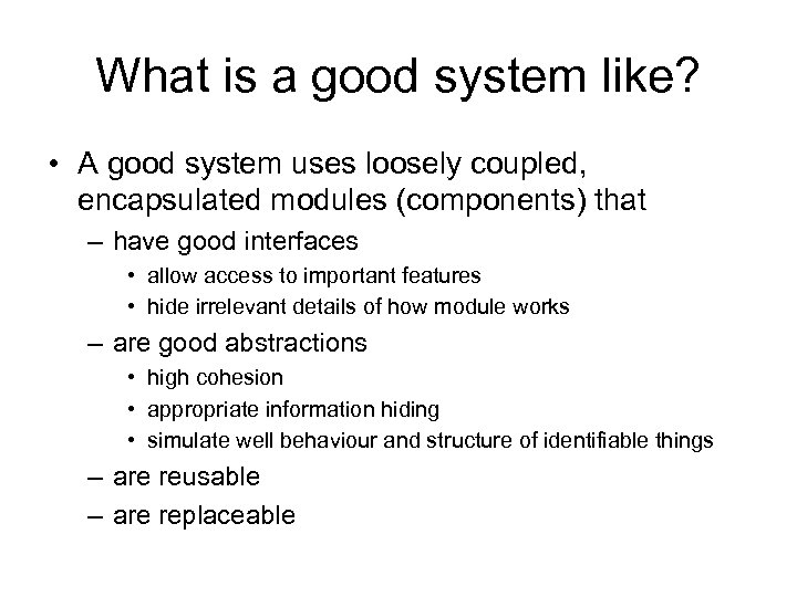 What is a good system like? • A good system uses loosely coupled, encapsulated