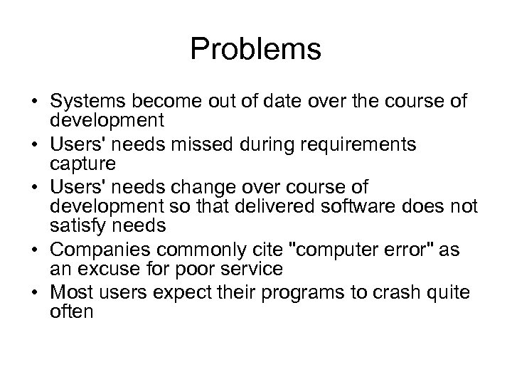 Problems • Systems become out of date over the course of development • Users'