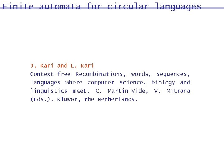 Finite automata for circular languages J. Kari and L. Kari Context-free Recombinations, words, sequences,